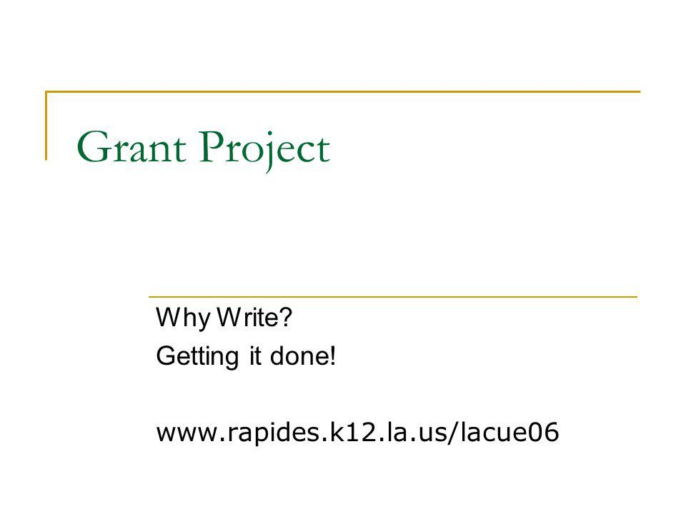 Grant Project Why Write? Getting it done! www.rapides.k12.la.us/lacue06