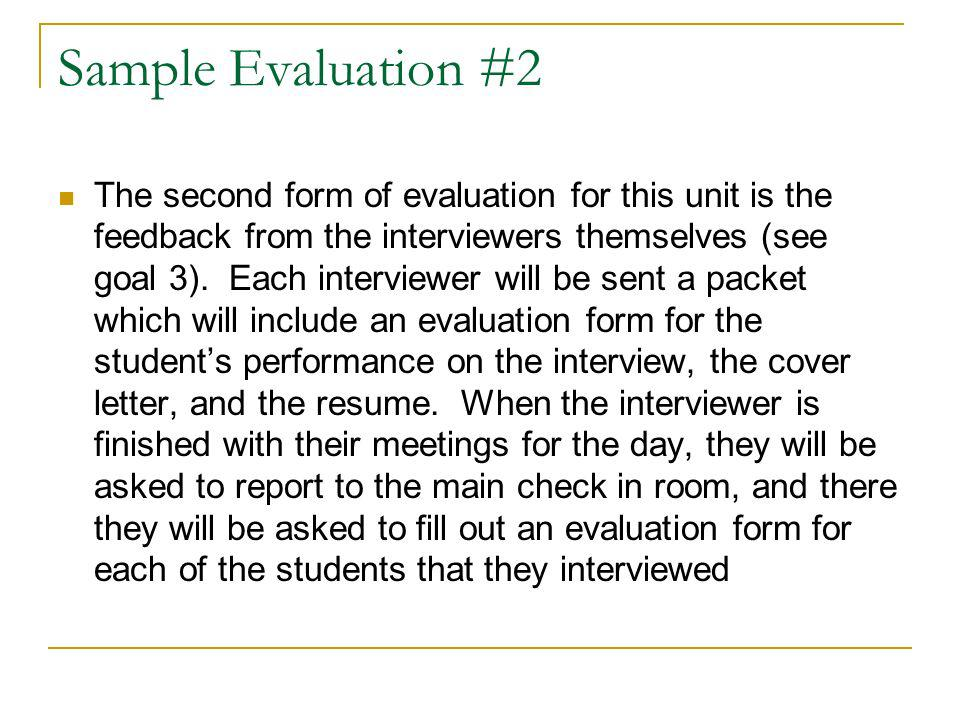Sample Evaluation #2 The second form of evaluation for this unit is the feedback from the interviewers themselves (see goal 3). Each interviewer will