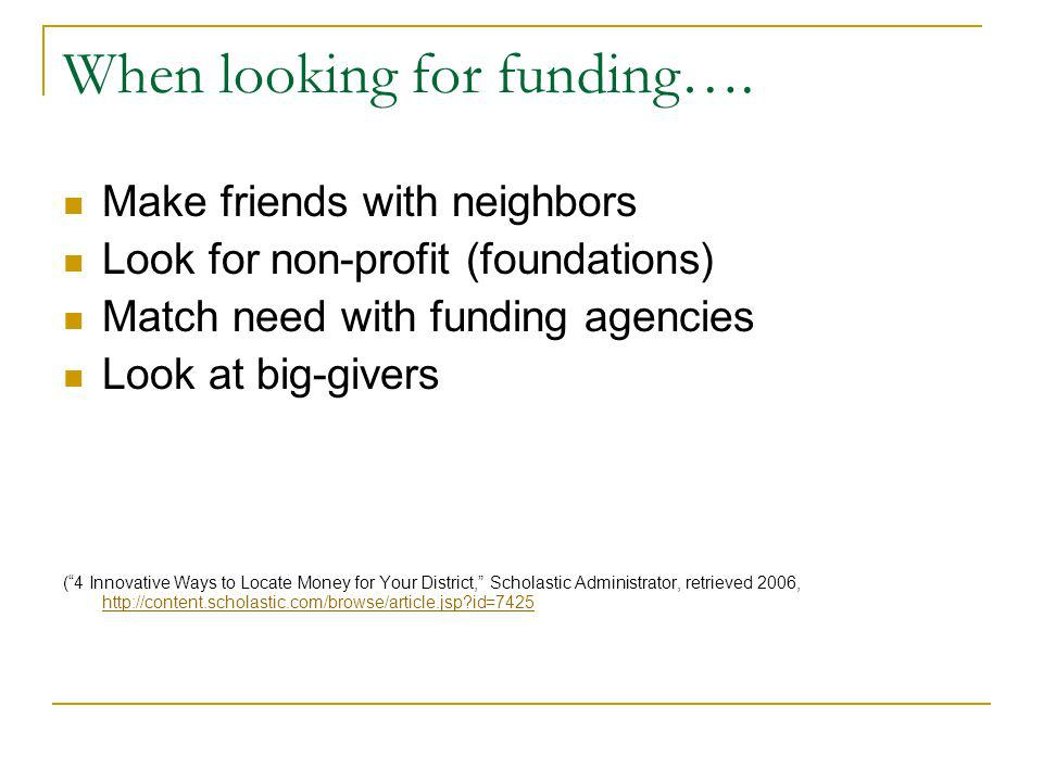 When looking for funding…. Make friends with neighbors Look for non-profit (foundations) Match need with funding agencies Look at big-givers (4 Innova