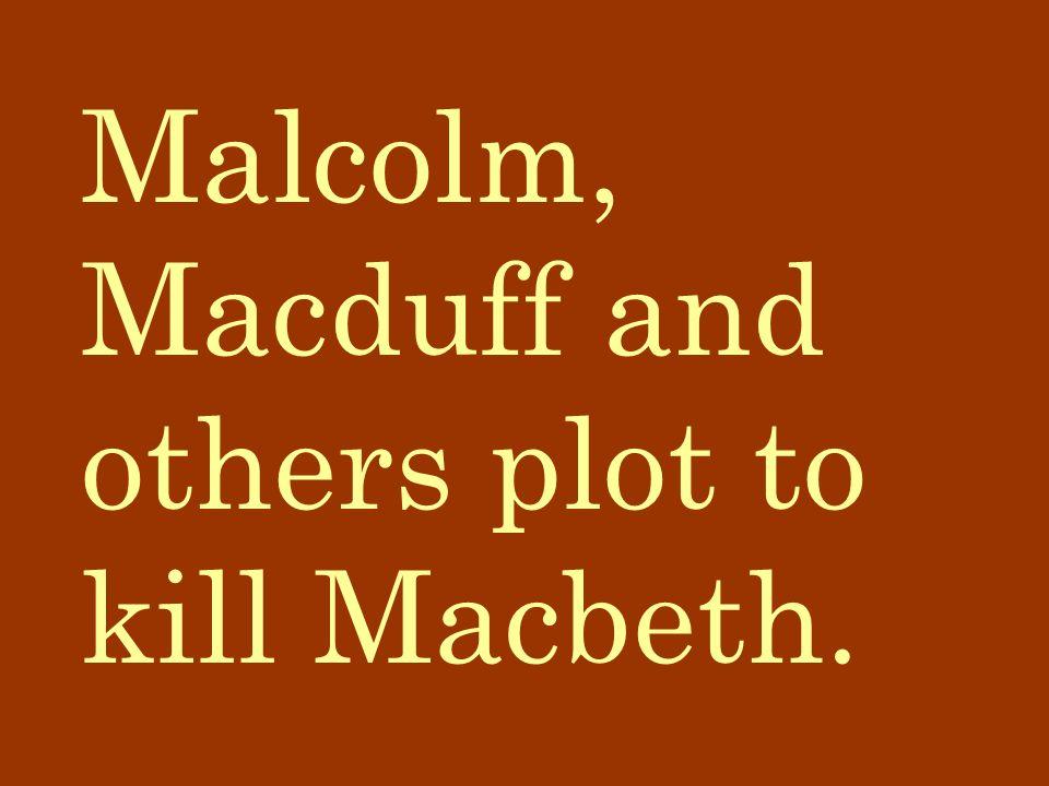 Malcolm, Macduff and others plot to kill Macbeth.