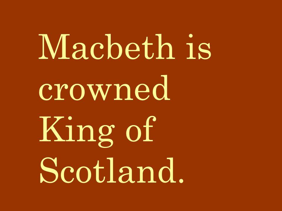 Macbeth is crowned King of Scotland.