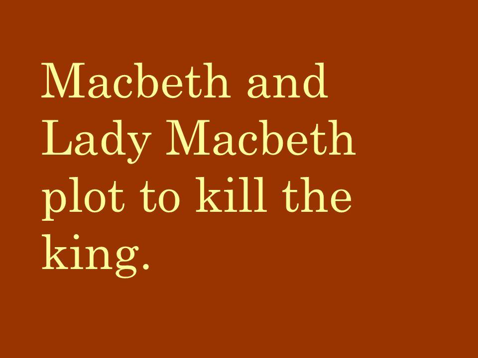 Macbeth and Lady Macbeth plot to kill the king.