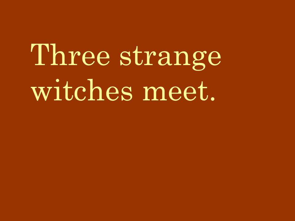 Three strange witches meet.