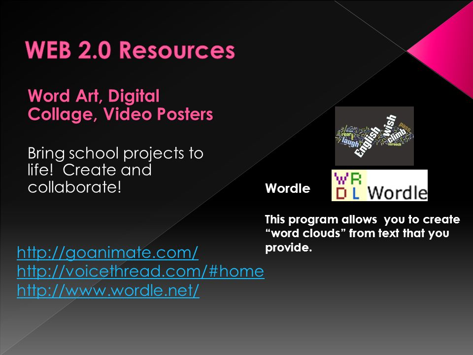 Word Art, Digital Collage, Video Posters Bring school projects to life! Create and collaborate! http://goanimate.com/ http://voicethread.com/#home htt