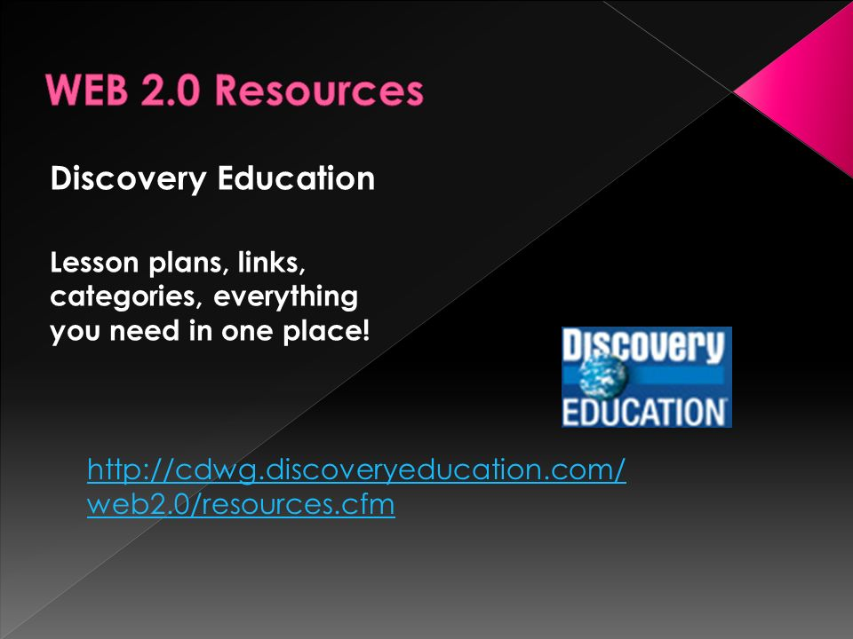 Discovery Education Lesson plans, links, categories, everything you need in one place! http://cdwg.discoveryeducation.com/ web2.0/resources.cfm