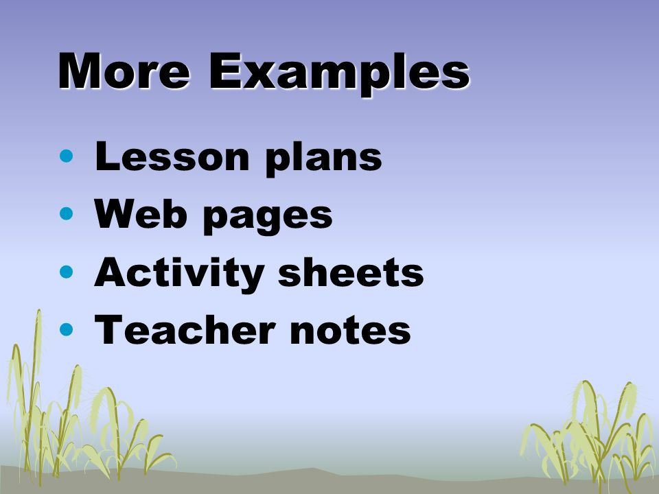 More Examples Lesson plans Web pages Activity sheets Teacher notes