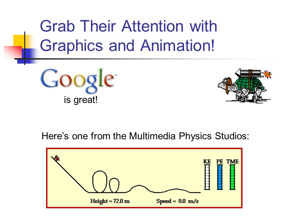 Grab Their Attention with Graphics and Animation. is great.