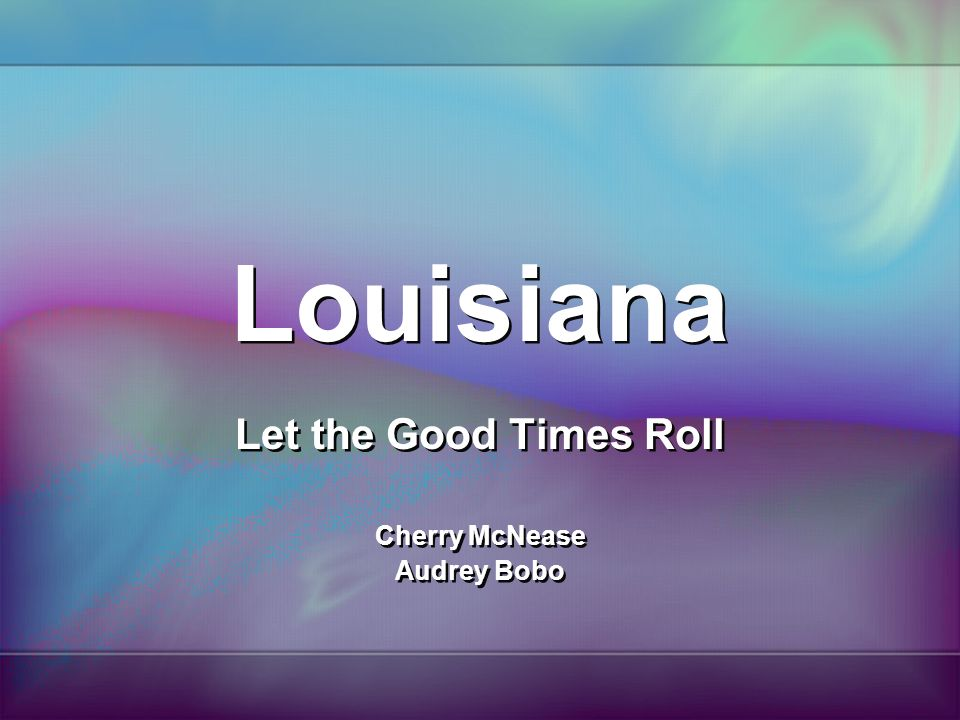 Louisiana Let the Good Times Roll Cherry McNease Audrey Bobo Let the Good Times Roll Cherry McNease Audrey Bobo