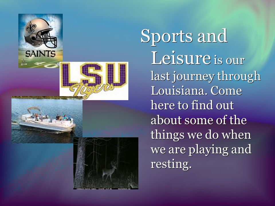 Sports and Leisure is our last journey through Louisiana.