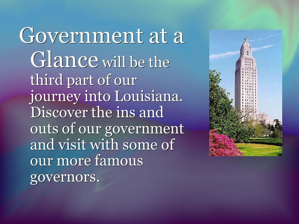 Government at a Glance will be the third part of our journey into Louisiana.