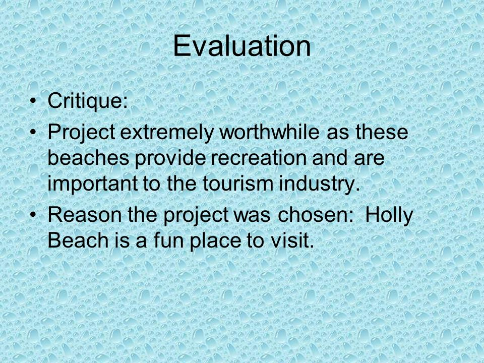 Evaluation Critique: Project extremely worthwhile as these beaches provide recreation and are important to the tourism industry. Reason the project wa