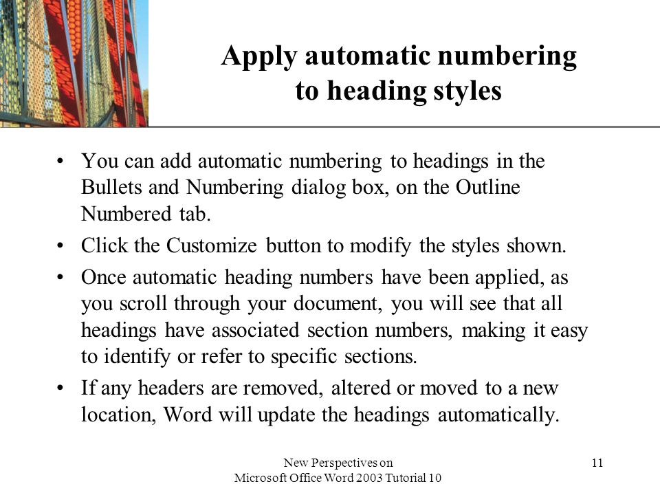 XP New Perspectives on Microsoft Office Word 2003 Tutorial 10 11 Apply automatic numbering to heading styles You can add automatic numbering to headin