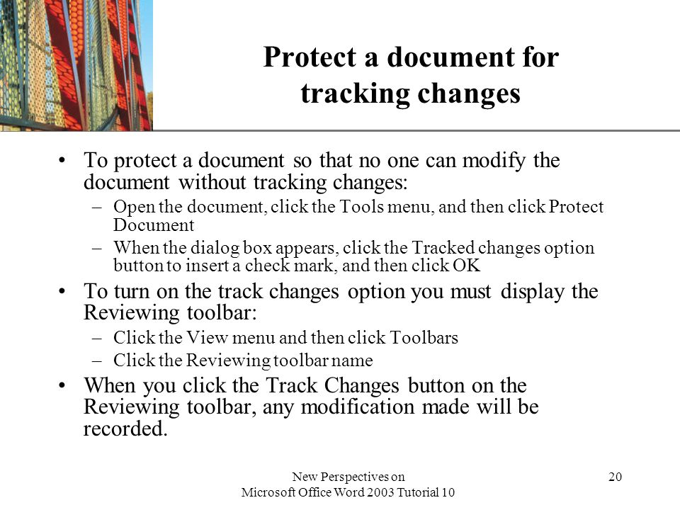 XP New Perspectives on Microsoft Office Word 2003 Tutorial 10 20 Protect a document for tracking changes To protect a document so that no one can modi