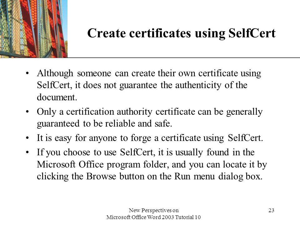 XP New Perspectives on Microsoft Office Word 2003 Tutorial 10 23 Create certificates using SelfCert Although someone can create their own certificate