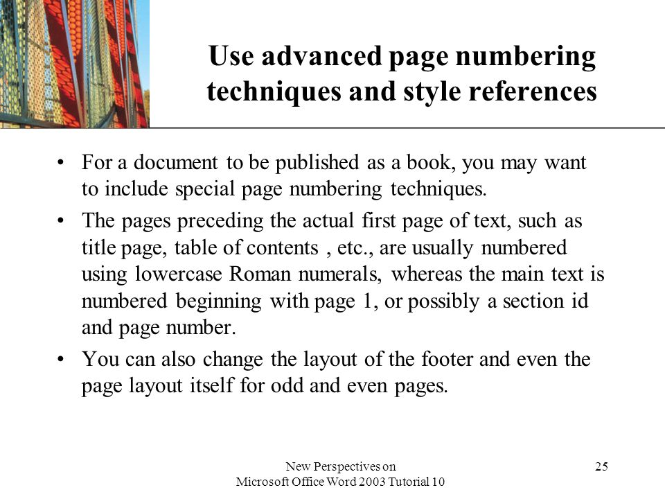 XP New Perspectives on Microsoft Office Word 2003 Tutorial 10 25 Use advanced page numbering techniques and style references For a document to be publ