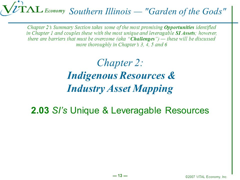 ©2007 ViTAL Economy, Inc. 13 Chapter 2: Indigenous Resources & Industry Asset Mapping 2.03 SIs Unique & Leveragable Resources Southern Illinois