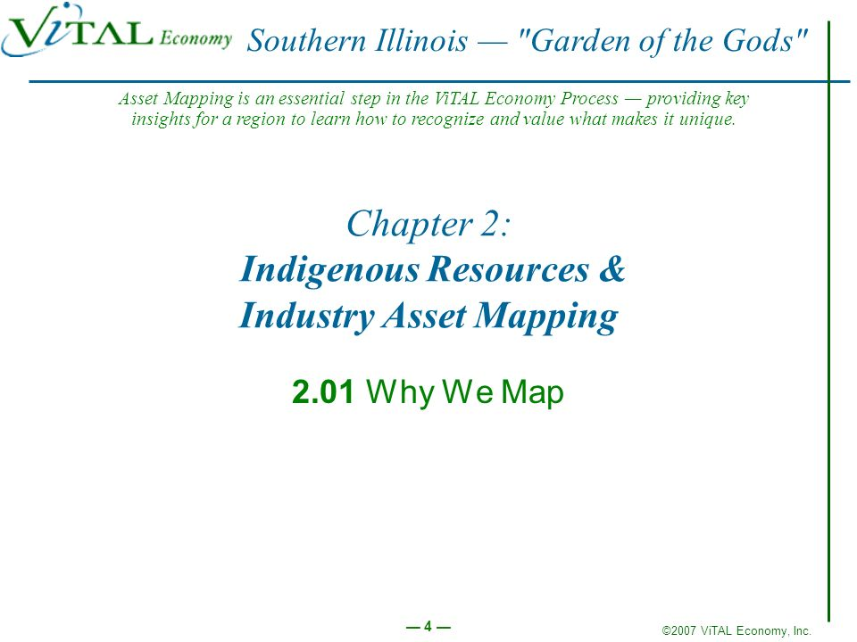 ©2007 ViTAL Economy, Inc. 4 Chapter 2: Indigenous Resources & Industry Asset Mapping 2.01 Why We Map Southern Illinois