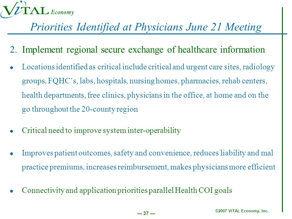 ©2007 ViTAL Economy, Inc. 37 Priorities Identified at Physicians June 21 Meeting 2.Implement regional secure exchange of healthcare information Locati