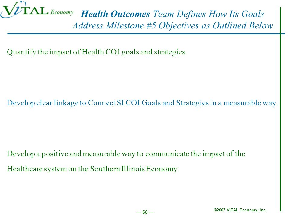 ©2007 ViTAL Economy, Inc. 50 Quantify the impact of Health COI goals and strategies. Develop clear linkage to Connect SI COI Goals and Strategies in a