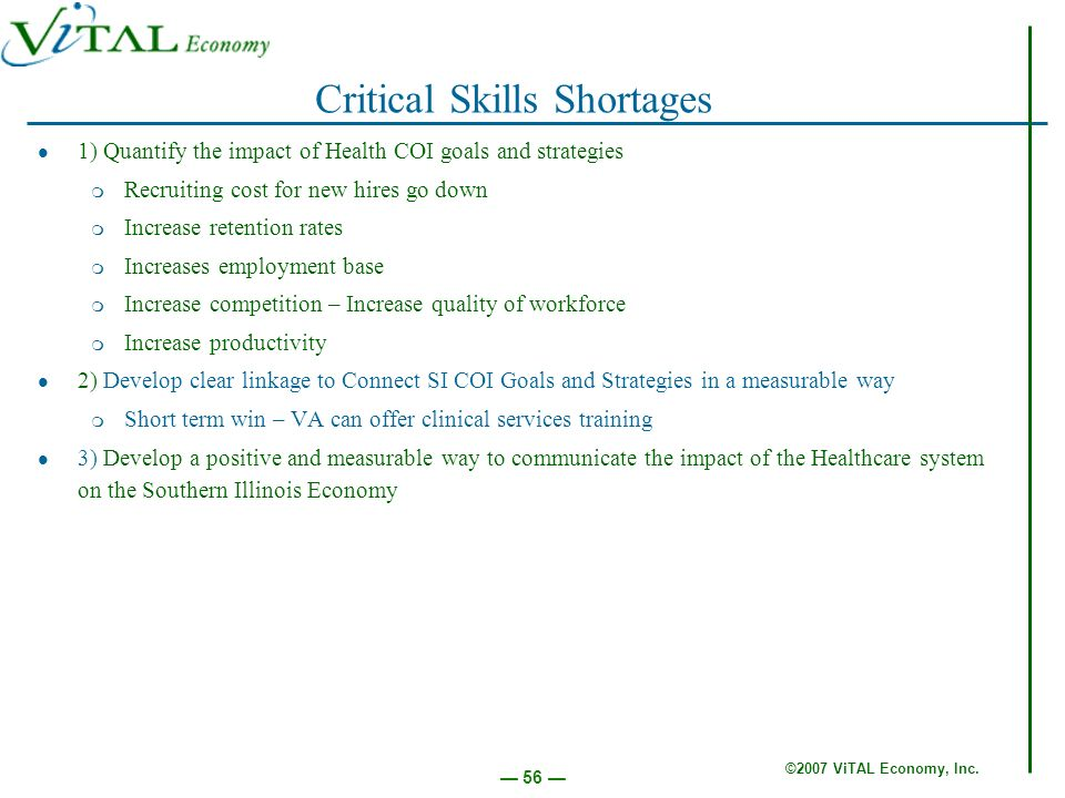 ©2007 ViTAL Economy, Inc. 56 Critical Skills Shortages 1) Quantify the impact of Health COI goals and strategies m Recruiting cost for new hires go do