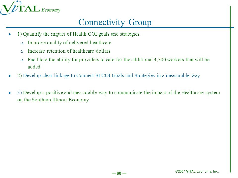 ©2007 ViTAL Economy, Inc. 60 Connectivity Group 1) Quantify the impact of Health COI goals and strategies m Improve quality of delivered healthcare m