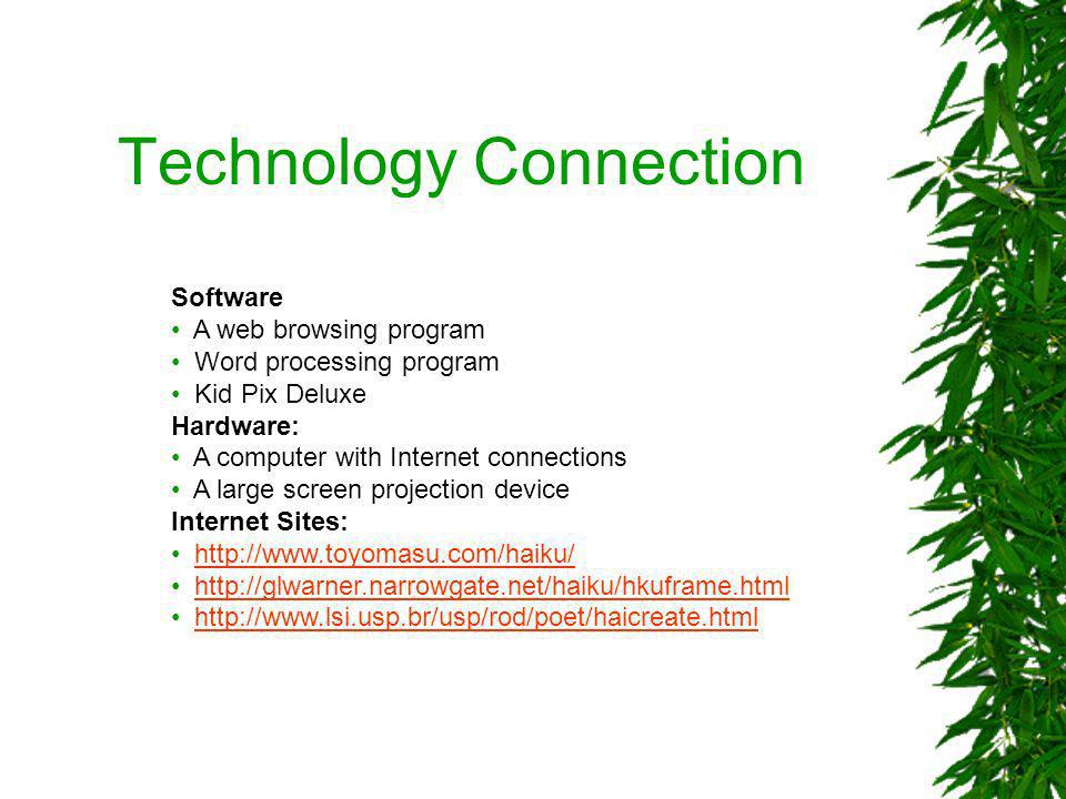 Technology Connection Software A web browsing program Word processing program Kid Pix Deluxe Hardware: A computer with Internet connections A large sc