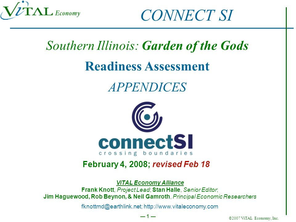 ©2007 ViTAL Economy, Inc. 1 Southern Illinois: Garden of the Gods Readiness Assessment APPENDICES February 4, 2008; revised Feb 18 CONNECT SI ViTAL Ec