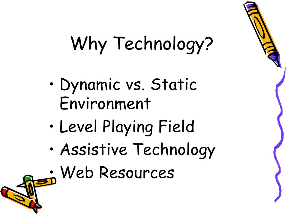 Why Technology. Dynamic vs.