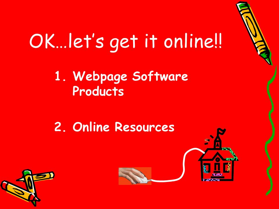 OK…lets get it online!! 1.Webpage Software Products 2.Online Resources