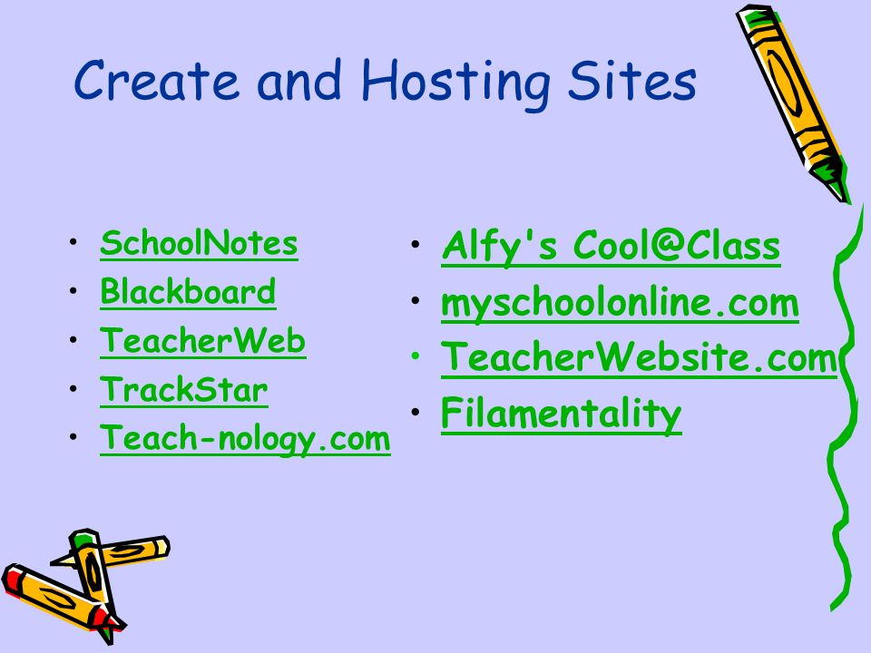 Create and Hosting Sites SchoolNotes Blackboard TeacherWeb TrackStar Teach-nology.com Alfy s myschoolonline.com TeacherWebsite.com Filamentality