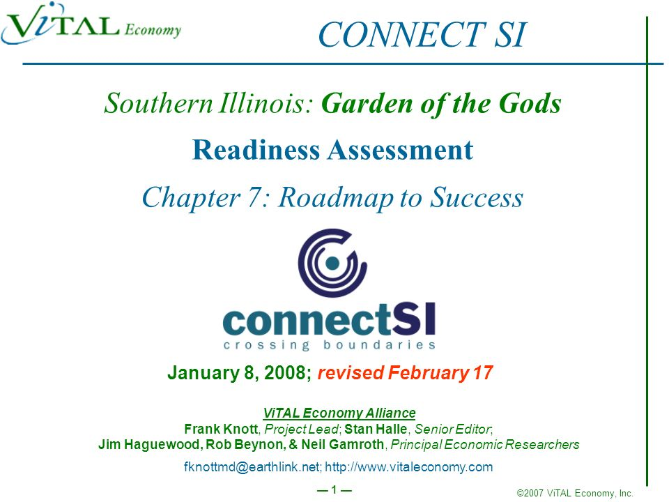 ©2007 ViTAL Economy, Inc. 1 Southern Illinois: Garden of the Gods Readiness Assessment Chapter 7: Roadmap to Success January 8, 2008; revised February