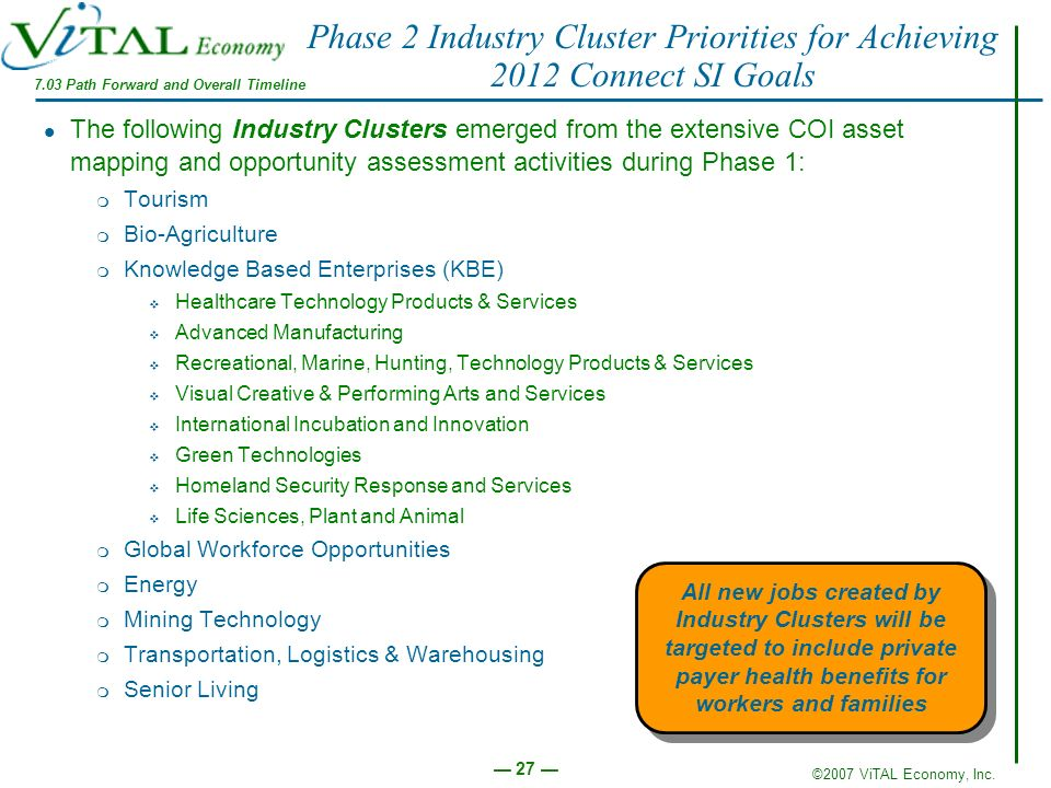 ©2007 ViTAL Economy, Inc. 27 All new jobs created by Industry Clusters will be targeted to include private payer health benefits for workers and famil