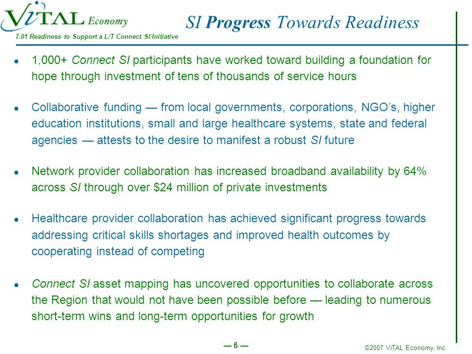 ©2007 ViTAL Economy, Inc. 6 SI Progress Towards Readiness 1,000+ Connect SI participants have worked toward building a foundation for hope through inv