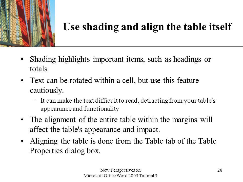 XP New Perspectives on Microsoft Office Word 2003 Tutorial 3 28 Use shading and align the table itself Shading highlights important items, such as headings or totals.