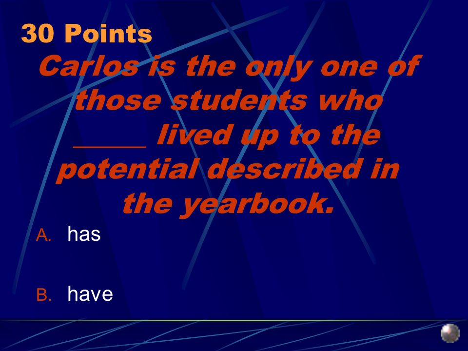 Carlos is the only one of those students who _____ lived up to the potential described in the yearbook.