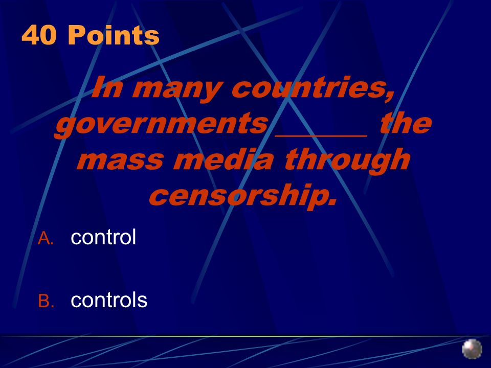 In many countries, governments ______ the mass media through censorship.