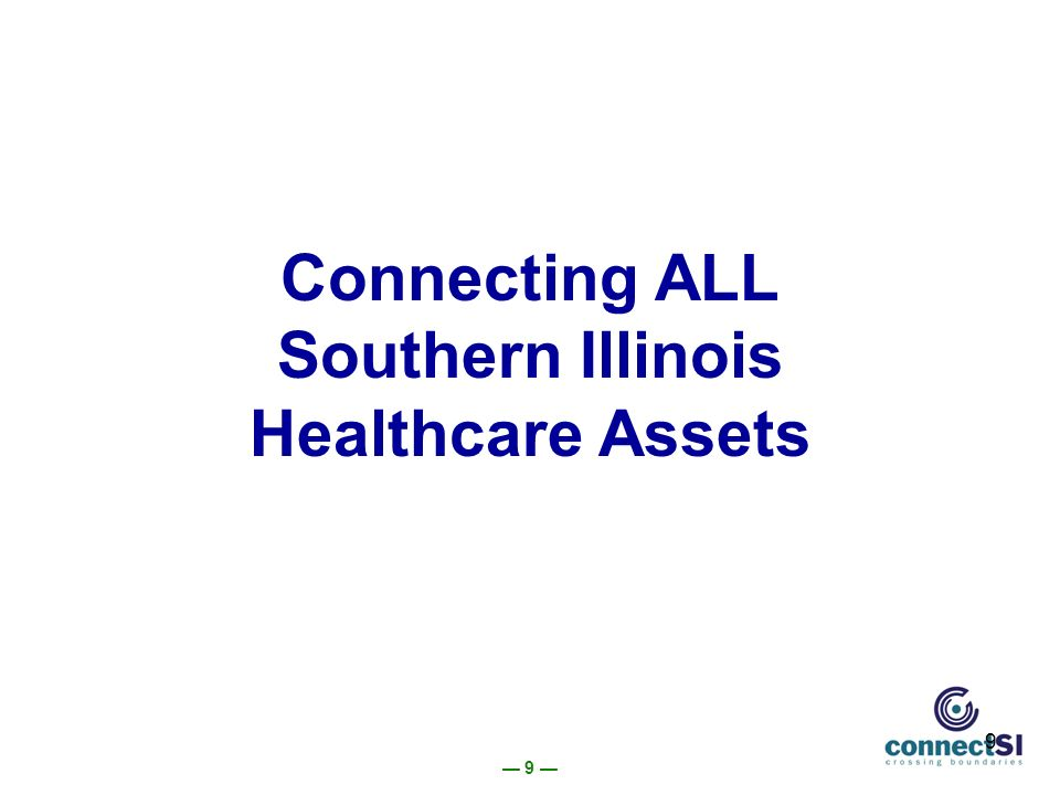9 9 Connecting ALL Southern Illinois Healthcare Assets