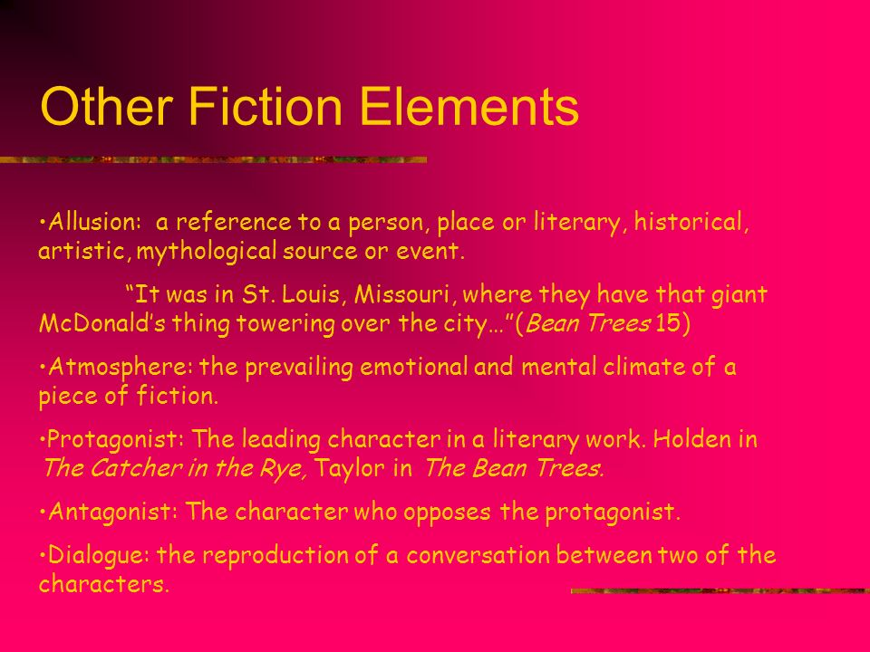 Other Fiction Elements Allusion: a reference to a person, place or literary, historical, artistic, mythological source or event. It was in St. Louis,