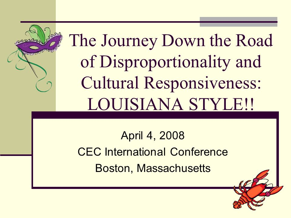 The Journey Down the Road of Disproportionality and Cultural Responsiveness: LOUISIANA STYLE!.