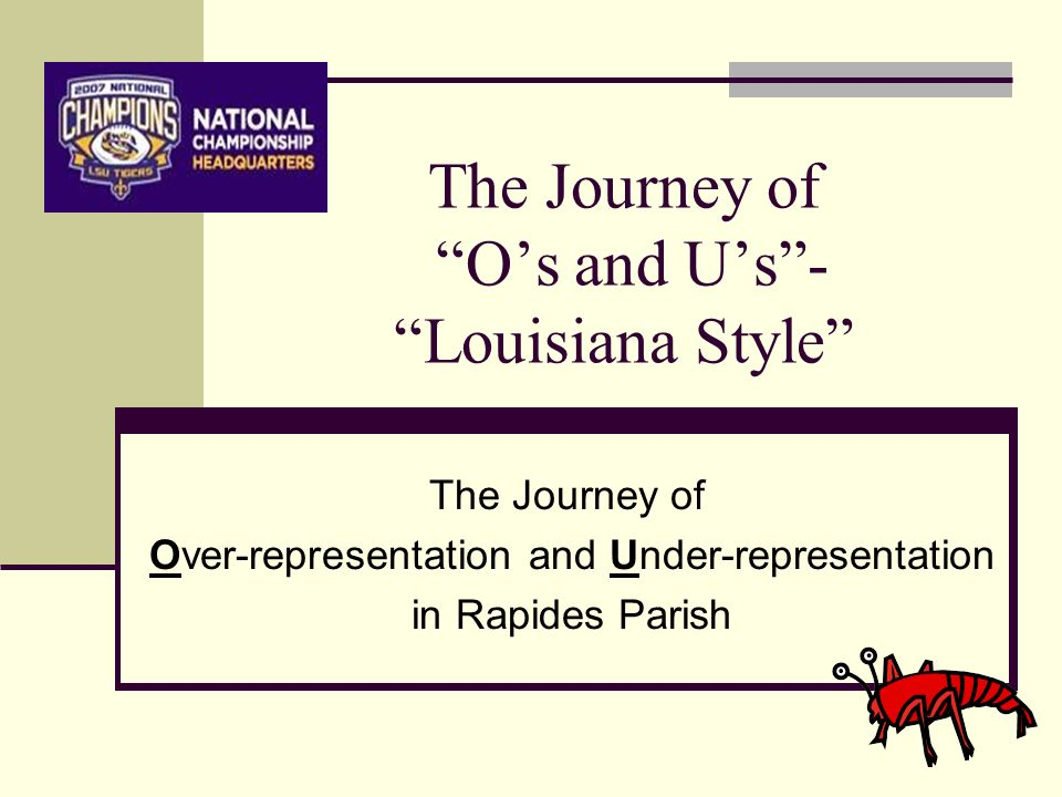 The Journey of Os and Us- Louisiana Style The Journey of Over-representation and Under-representation in Rapides Parish