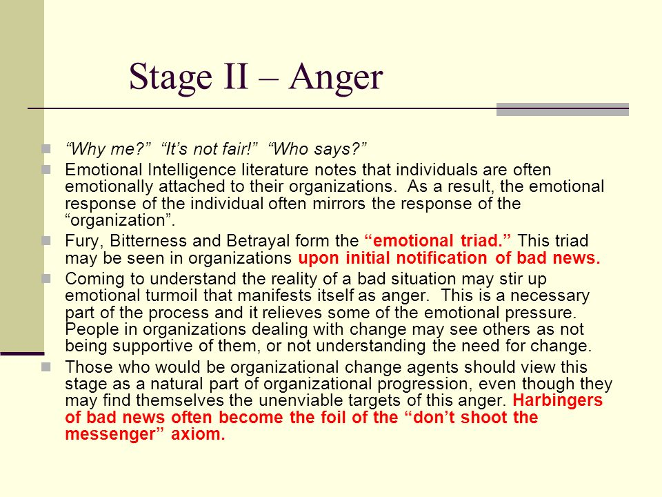 Stage II – Anger Why me. Its not fair. Who says.