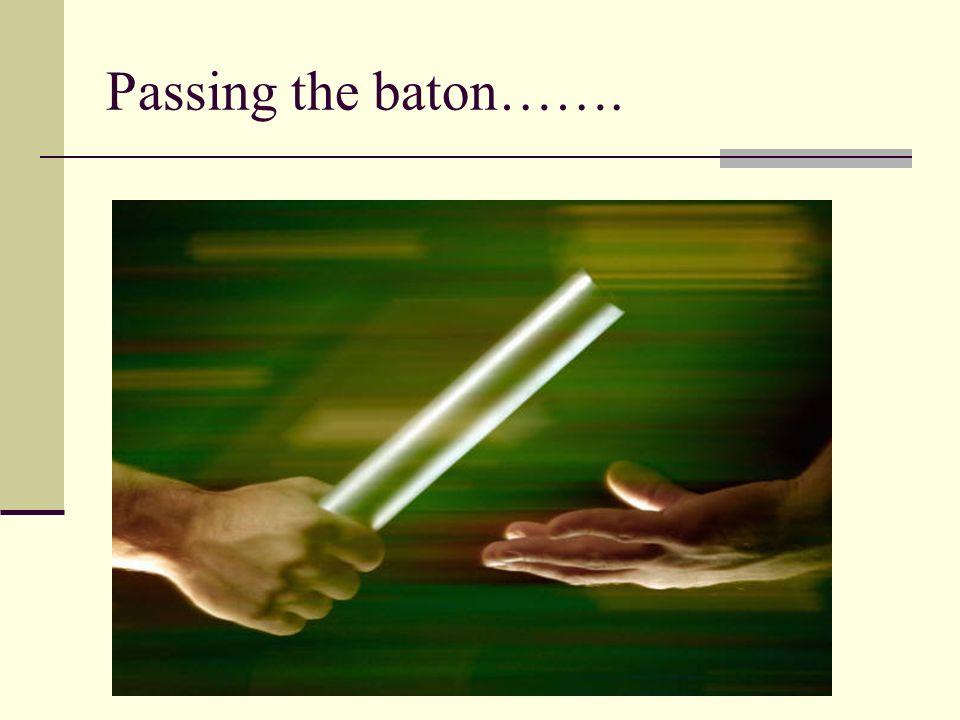 Passing the baton…….