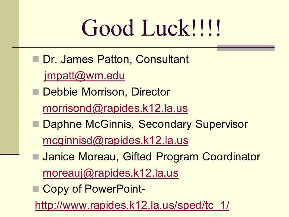 Good Luck!!!! Dr. James Patton, Consultant jmpatt@wm.edu Debbie Morrison, Director morrisond@rapides.k12.la.us Daphne McGinnis, Secondary Supervisor m