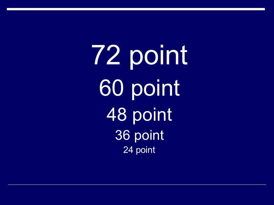 72 point 60 point 48 point 36 point 24 point
