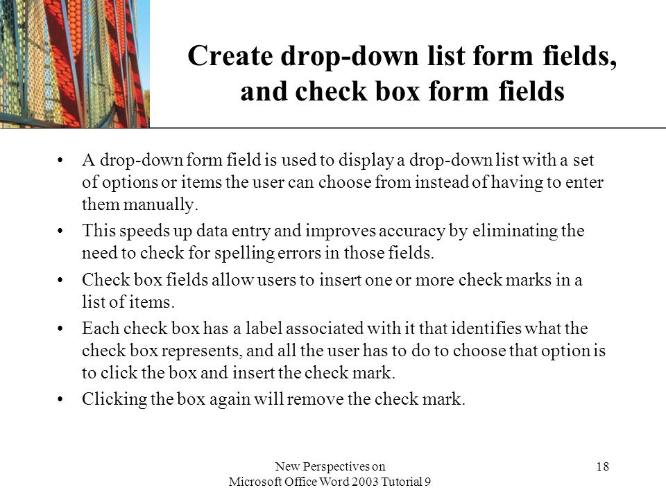 XP New Perspectives on Microsoft Office Word 2003 Tutorial 9 18 Create drop-down list form fields, and check box form fields A drop-down form field is