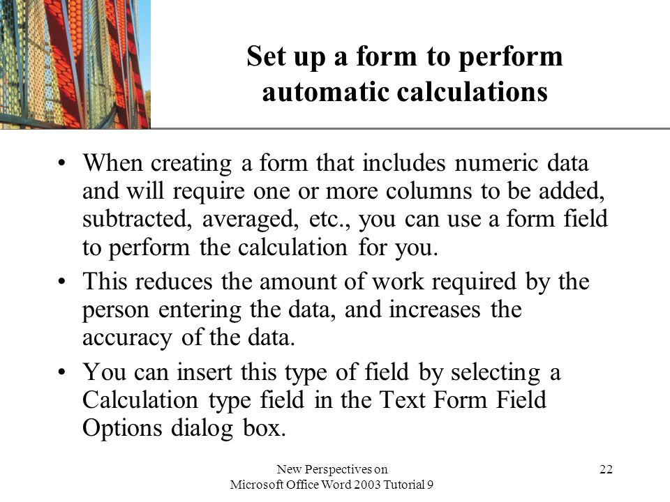 XP New Perspectives on Microsoft Office Word 2003 Tutorial 9 22 Set up a form to perform automatic calculations When creating a form that includes num