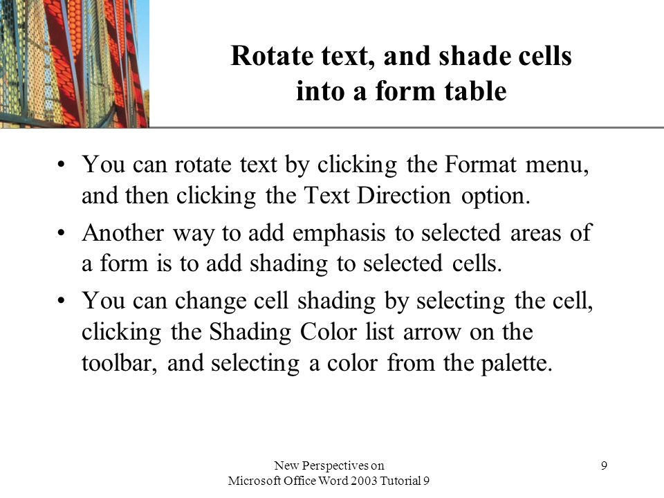 XP New Perspectives on Microsoft Office Word 2003 Tutorial 9 9 Rotate text, and shade cells into a form table You can rotate text by clicking the Form