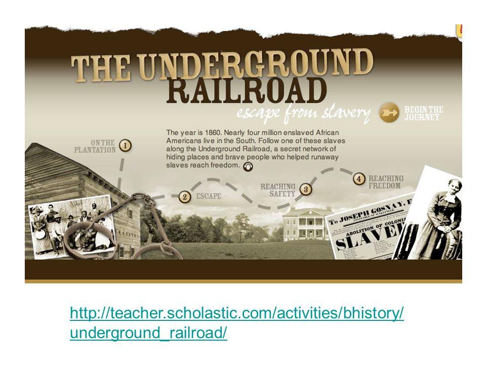 http://teacher.scholastic.com/activities/bhistory/ underground_railroad/