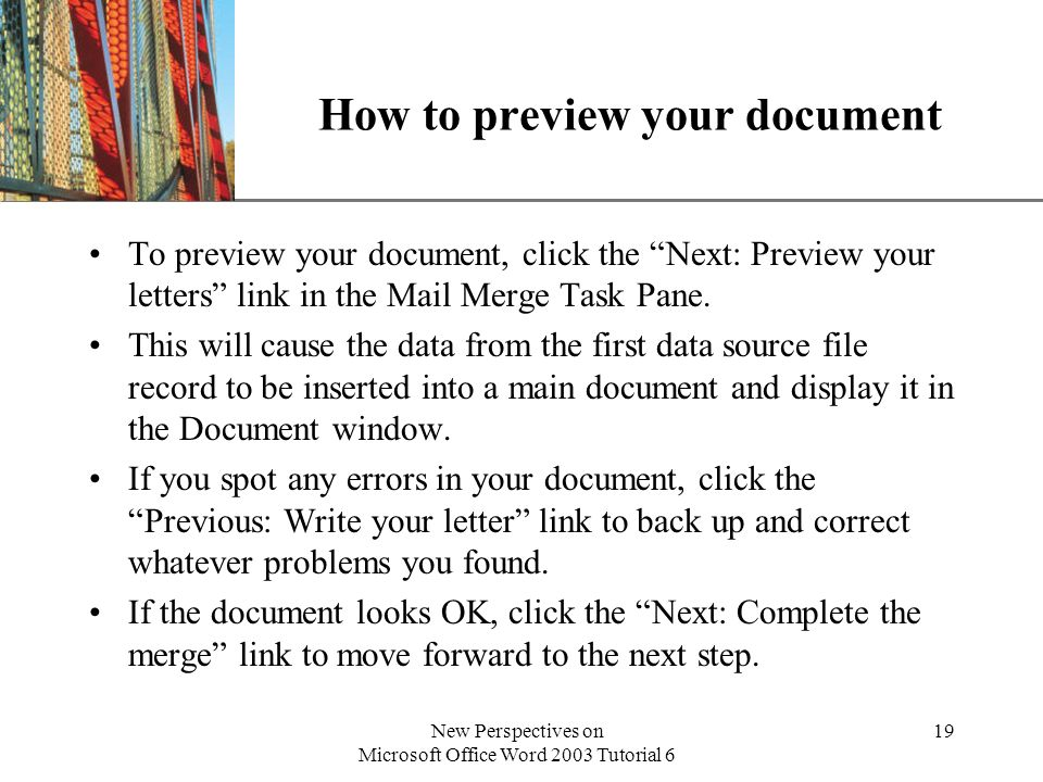 XP New Perspectives on Microsoft Office Word 2003 Tutorial 6 19 How to preview your document To preview your document, click the Next: Preview your letters link in the Mail Merge Task Pane.