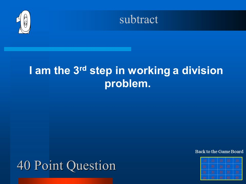 30 Point Question I am the number under the division house. dividend Back to the Game Board